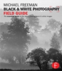 Black and White Photography Field Guide : The essential guide to the art of creating black & white images - eBook