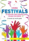 Using Festivals to Inspire and Engage Young Children : A month-by-month guide - eBook