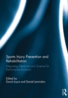 Sports Injury Prevention and Rehabilitation : Integrating Medicine and Science for Performance Solutions - eBook