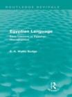Egyptian Language (Routledge Revivals) : Easy Lessons in Egyptian Hieroglyphics - eBook