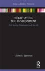 Negotiating the Environment : Civil Society, Globalisation and the UN - eBook