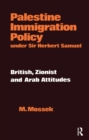 Palestine Immigration Policy Under Sir Herbert Samuel : British, Zionist and Arab Attitudes - eBook
