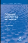 Philosophical Investigations on Time, Space and the Continuum (Routledge Revivals) - eBook