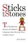 Sticks and Stones : The Troublesome Success of Children's Literature from Slovenly Peter to Harry Potter - eBook