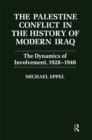The Palestine Conflict in the History of Modern Iraq : The Dynamics of Involvement 1928-1948 - eBook
