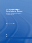 The Identity of the Constitutional Subject : Selfhood, Citizenship, Culture, and Community - eBook