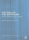 The Idea of the Antipodes : Place, People, and Voices - eBook