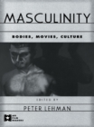 Masculinity : Bodies, Movies, Culture - eBook