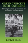 Green Crescent Over Nazareth : The Displacement of Christians by Muslims in the Holy Land - eBook