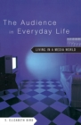 The Audience in Everyday Life : Living in a Media World - eBook