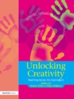 Unlocking Creativity : A Teacher's Guide to Creativity Across the Curriculum - eBook
