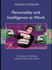Personality and Intelligence at Work : Exploring and Explaining Individual Differences at Work - eBook