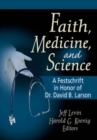 Faith, Medicine, and Science : A Festschrift in Honor of Dr. David B. Larson - eBook