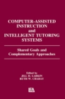 Computer Assisted Instruction and Intelligent Tutoring Systems : Shared Goals and Complementary Approaches - eBook