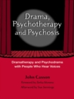 Drama, Psychotherapy and Psychosis : Dramatherapy and Psychodrama with People Who Hear Voices - eBook