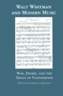 Walt Whitman and Modern Music : War, Desire, and the Trials of Nationhood - eBook