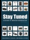 Stay Tuned : A History of American Broadcasting - eBook