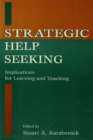 Strategic Help Seeking : Implications for Learning and Teaching - eBook