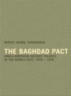 The Baghdad Pact : Anglo-American Defence Policies in the Middle East, 1950-59 - eBook