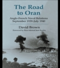 The Road to Oran : Anglo-French Naval Relations, September 1939-July 1940 - eBook