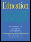 Education Under Siege : The Conservative, Liberal and Radical Debate over Schooling - eBook