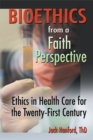 Bioethics from a Faith Perspective : Ethics in Health Care for the Twenty-First Century - eBook