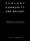 Ecology, Community and Delight : An Inquiry into Values in Landscape Architecture - eBook