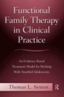Functional Family Therapy in Clinical Practice : An Evidence-Based Treatment Model for Working With Troubled Adolescents - eBook