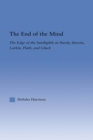 The End of the Mind : The Edge of the Intelligible in Hardy, Stevens, Larking, Plath, and Gluck - eBook