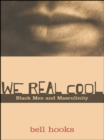 We Real Cool : Black Men and Masculinity - eBook
