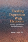 Treating Depression With Hypnosis : Integrating Cognitive-Behavioral and Strategic Approaches - eBook