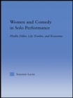 Women and Comedy in Solo Performance : Phyllis Diller, Lily Tomlin and Roseanne - eBook