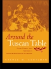 Around the Tuscan Table : Food, Family, and Gender in Twentieth Century Florence - eBook