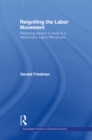 Reigniting the Labor Movement : Restoring means to ends in a democratic Labor Movement - eBook