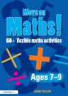 Move On Maths! Ages 7-9 : 50+ Flexible Maths Activities - eBook