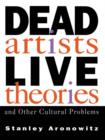 Dead Artists, Live Theories, and Other Cultural Problems - eBook