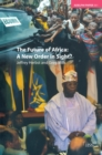 The Future of Africa : A New Order in Sight - eBook
