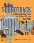 Using Soundtrack : Produce Original Music for Video, DVD, and Multimedia - eBook