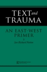 Text and Trauma : An East-West Primer - eBook