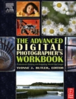 The Advanced Digital Photographer's Workbook : Professionals Creating and Outputting World-Class Images - eBook