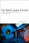 The Game Audio Tutorial : A Practical Guide to Creating and Implementing Sound and Music for Interactive Games - eBook