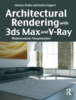 Architectural Rendering with 3ds Max and V-Ray : Photorealistic Visualization - eBook