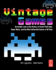 Vintage Games : An Insider Look at the History of Grand Theft Auto, Super Mario, and the Most Influential Games of All Time - eBook