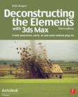 Deconstructing the Elements with 3ds Max : Create natural fire, earth, air and water without plug-ins - eBook