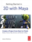 Getting Started in 3D with Maya : Create a Project from Start to Finish-Model, Texture, Rig, Animate, and Render in Maya - eBook