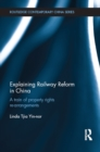 Explaining Railway Reform in China : A Train of Property Rights Re-arrangements - eBook