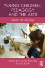 Young Children, Pedagogy and the Arts : Ways of Seeing - eBook
