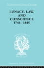 Lunacy, Law and Conscience, 1744-1845 : The Social History of the Care of the Insane - eBook