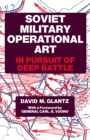 Soviet Military Operational Art : In Pursuit of Deep Battle - eBook