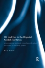 Oil and Gas in the Disputed Kurdish Territories : Jurisprudence, Regional Minorities and Natural Resources in a Federal System - eBook